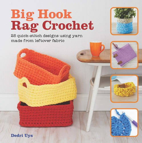 9781782212812: Big Hook Rag Crochet: 25 Quick-Stitch Designs Using Yarn Made from Leftover Fabric