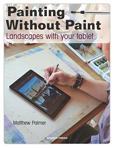 Painting Without Paint: Landscapes with Your Tablet (Paperback) 9781782212843 'The feel of painting on the tablet screen is surprisingly similar to traditional painting. Tablet art is addictive. You can produce a p