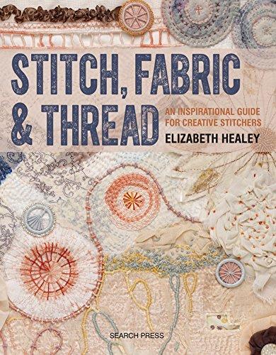 Stitch, Fabric & Thread: An inspirational guide: Healey, Elizabeth
