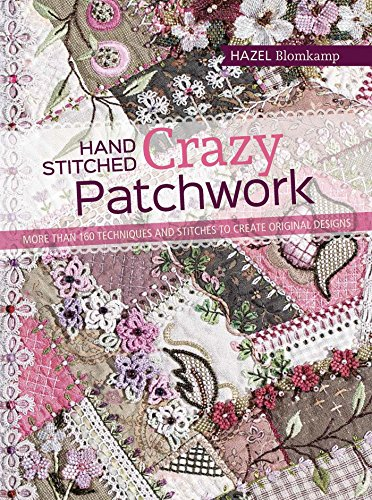 9781782213482: Hand-Stitched Crazy Patchwork: More Than 160 Techniques and Stitches to Create Original Designs