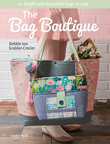 The Bag Boutique: 20 Bright and Beautiful Bags To Sew 9781782214304 Sew a range of 20 beautiful, colorful bags, from totes and backpacks to clutches and shoulder bags. Add a gorgeous finishing touch to an