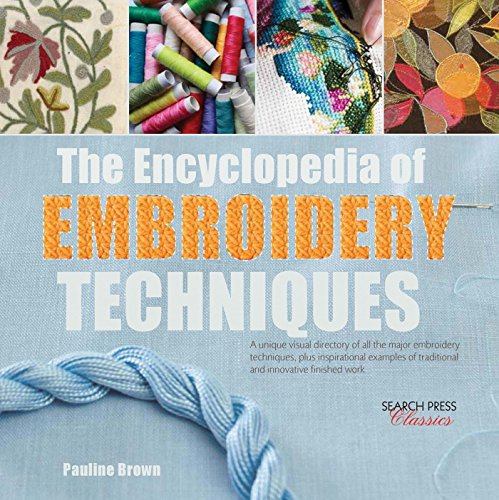 9781782214755: Encyclopedia of Embroidery Techniques, The: A unique visual directory of all the major embroidery techniques, plus inspirational examples of ... finished work (Search Press Classics)