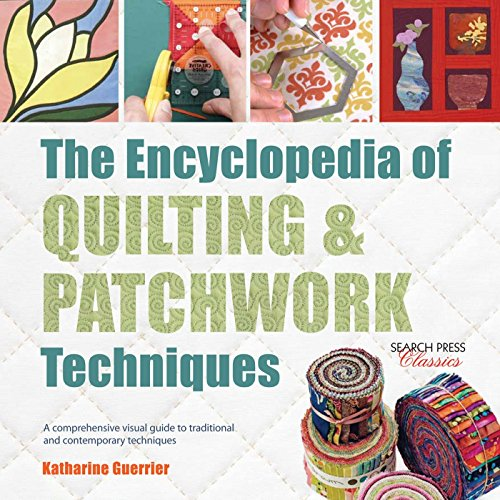 9781782214762: The Encyclopedia of Quilting & Patchwork Techniques: A comprehensive visual guide to traditional and contemporary techniques (Search Press Classics)