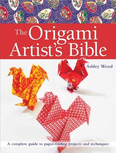 The Origami Artist's Bible (Artist's Bibles): A: Ashley Wood