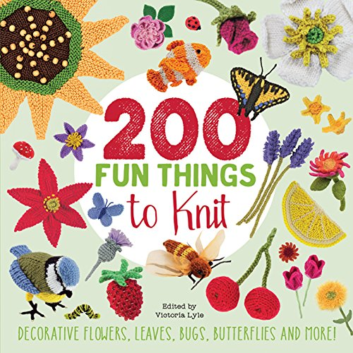 9781782215202: 200 Fun Things to Knit: Decorative Flowers, Leaves, Bugs, Butterflies and More!