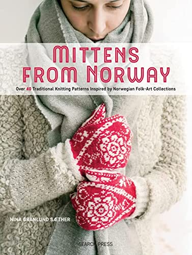 Mittens from Norway: Over 40 Traditional Knitting Patterns Inspired by Norwegian Folk-Art ...
