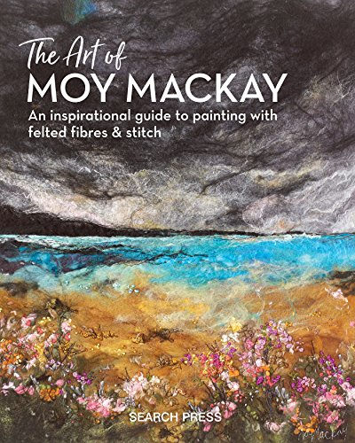 9781782215516: The Art of Moy Mackay: An inspirational guide to painting with felted fibres & stitch