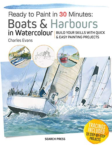 9781782216285: Ready to Paint in 30 Minutes: Boats & Harbours in Watercolour: Build Your Skills with Quick & Easy Painting Projects