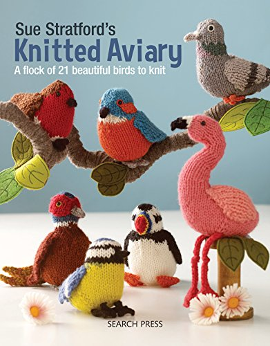 9781782216407: Sue Stratford's Knitted Aviary: A flock of 21 beautiful birds to knit
