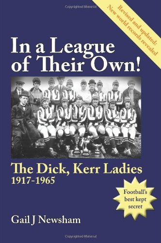 9781782221838: In a League of Their Own! the Dick, Kerr Ladies 1917-1965