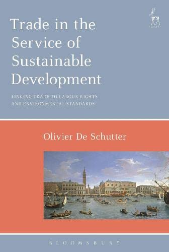 Trade in the Service of Sustainable Development: Linking Trade to Labour Rights and Environmental ...