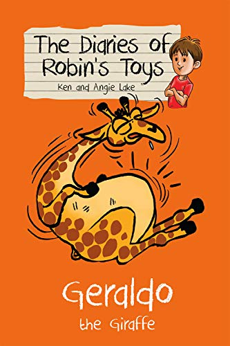 Geraldo the Giraffe (The diaries of Robin's Toys): Lake, Ken; Lake, Angie