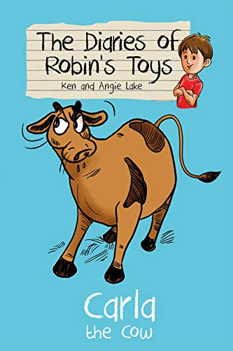 Carla the Cow: The Diaries of Robin's Toys: Lake, Ken; Lake, Angie