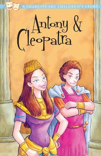 Antony and Cleopatra (Twenty Shakespeare Children's Stories: The Complete Collection): ...