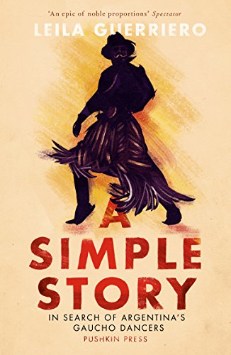 9781782271734: A Simple Story: In Search of Argentina's Gaucho Dancers