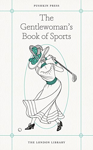 The Gentlewoman's Book of Sports (The London: Miss A.M. Stewart,