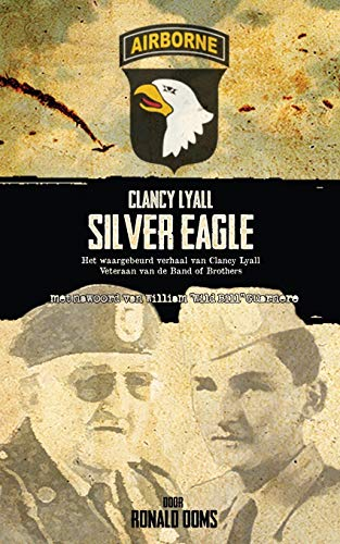 9781782283713: Silver Eagle (Dutch Version) - Het Waargebeurd Verhaal Van Clancy Lyall. Veteraan Van de Band of Brothers. (Dutch Edition)