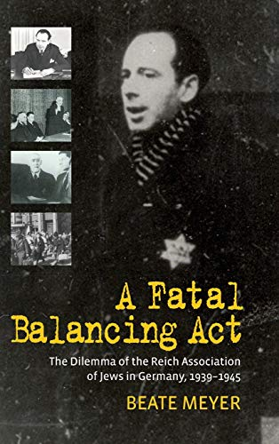9781782380276: A Fatal Balancing Act: The Dilemma of the Reich Association of Jews in Germany, 1939-1945