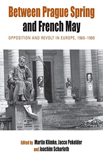 9781782380511: Between Prague Spring and French May: Opposition and Revolt in Europe, 1960-1980 (Protest, Culture and Society)