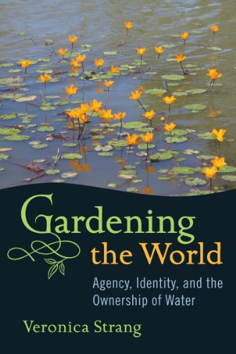 Gardening the World: Agency, Identity and the Ownership of Water: Veronica Strang