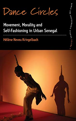 9781782381471: Dance Circles: Movement, Morality and Self-Fashioning in Urban Senegal (Dance & Performance Studies)