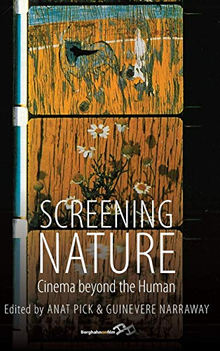 9781782382263: Screening Nature: Cinema Beyond the Human. Edited by Anat Pick and Guinevere Narraway (Berghahn on Film)