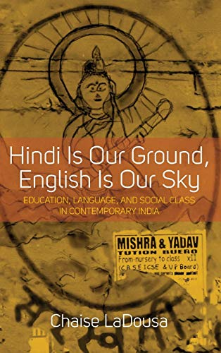 9781782382324: Hindi Is Our Ground, English Is Our Sky: Education, Language, and Social Class in Contemporary India