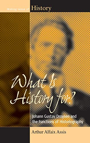 9781782382485: What is History for? Johann Gustav Droysen and the Functions of Historiography (Making Sense of History)