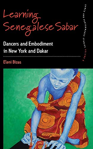 9781782382560: Learning Senegalese Sabar: Dancers and Embodiment in New York and Dakar (Dance and Performance Studies)