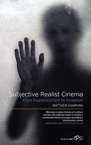Subjective Realist Cinema: From Expressionism to Inception: Campora, Matthew
