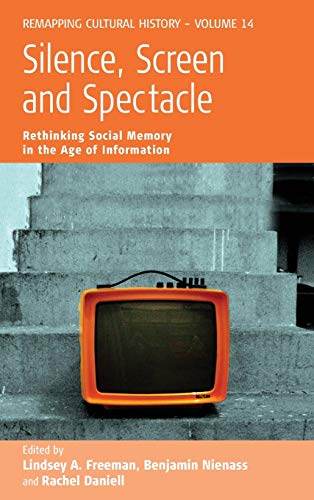 Silence, Screen, and Spectacle: Rethinking Social Memory in the Age of Information (Remapping ...
