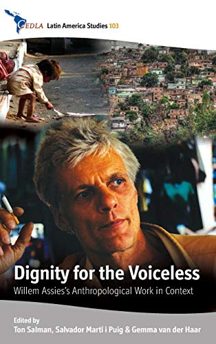 Dignity for the Voiceless: Willem Assies' Anthropological Work in Context (CEDLA Latin ...