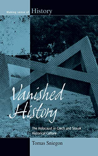 9781782382942: Vanished History: The Holocaust in Czech and Slovak Historical Culture. Tomas Sniegon (Making Sense of History)