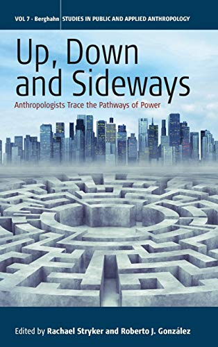 9781782384014: Up, Down, and Sideways: Anthropologists Trace the Pathways of Power (Studies in Public and Applied Anthropology)