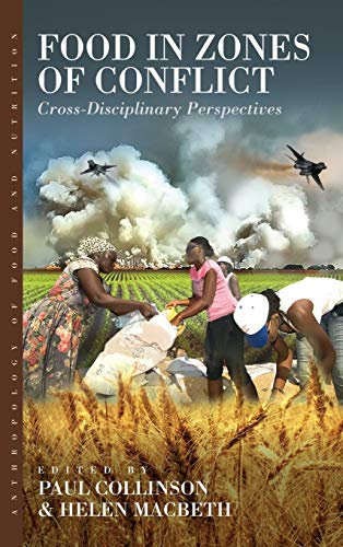Food in Zones of Conflict: Cross-Disciplinary Perspectives (Anthropology of Food and Nutrition)
