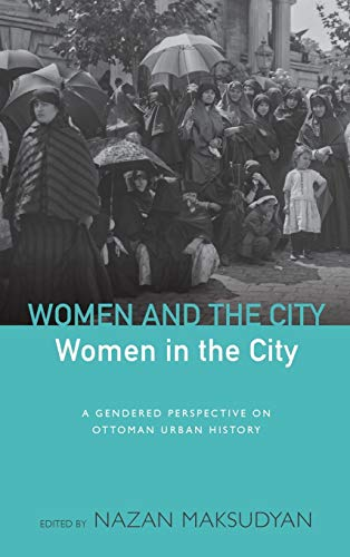 9781782384113: Women and the City, Women in the City: A Gendered Perspective on Ottoman Urban History