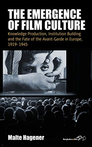 9781782384236: The Emergence of Film Culture: Knowledge Production, Institution Building and the Fate of the Avant-Garde in Europe, 1919-1945