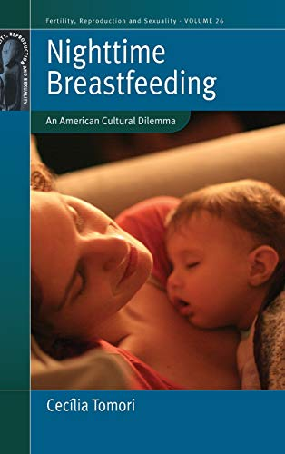 Nighttime Breastfeeding: An American Cultural Dilemma (Fertility, Reproduction & Sexuality): ...