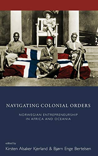 9781782385394: Navigating Colonial Orders: Norwegian Entrepreneurship in Africa and Oceania