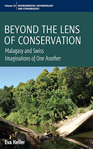 Beyond the Lens of Conservation: Malagasy and Swiss Imaginations of One Another (Environmental ...