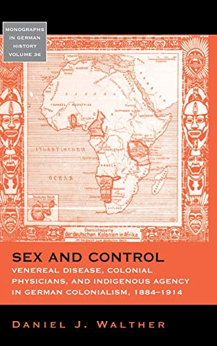 Sex and Control: Venereal Disease, Colonial Physicians, and Indigenous Agency in German Colonialism...