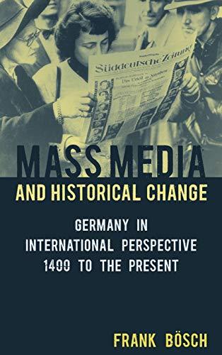 9781782386254: Mass Media and Historical Change: Germany in International Perspective, 1400 to the Present