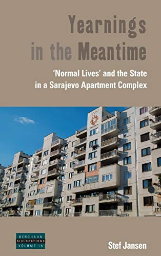 9781782386506: Yearnings in the Meantime: 'Normal Lives' and the State in a Sarajevo Apartment Complex (Dislocations)
