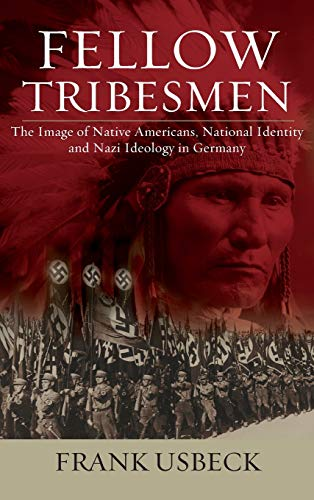 Fellow Tribesmen: The Images of Native Americans, National Identity, and Nazi Ideology in Germany (...