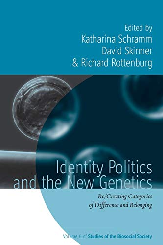 9781782386827: Identity Politics and the New Genetics: Re/Creating Categories of Difference and Belonging (Studies of the Biosocial Society)