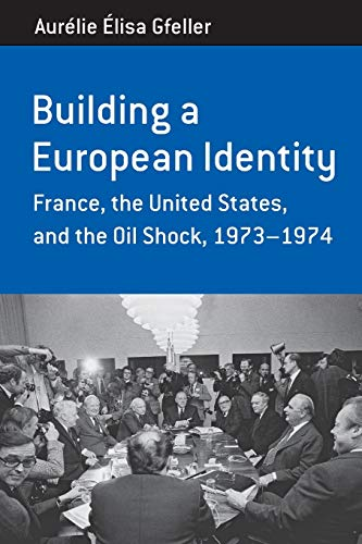Building a European Identity: France, the United States, and the Oil Shock, 1973-74 (Berghahn ...