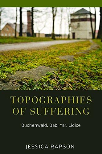 Topographies of Suffering: Buchenwald, Babi Yar, Lidice: Rapson, Jessica