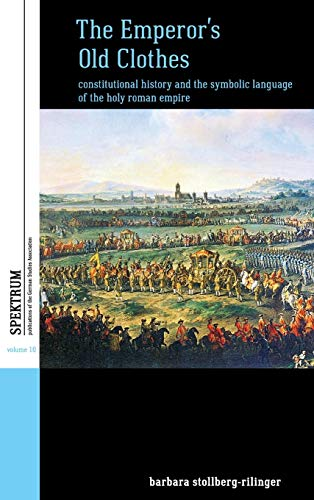 9781782388050: The Emperor's Old Clothes: Constitutional History and the Symbolic Language of the Holy Roman Empire (Spektrum: Publications of the German Studies Association)