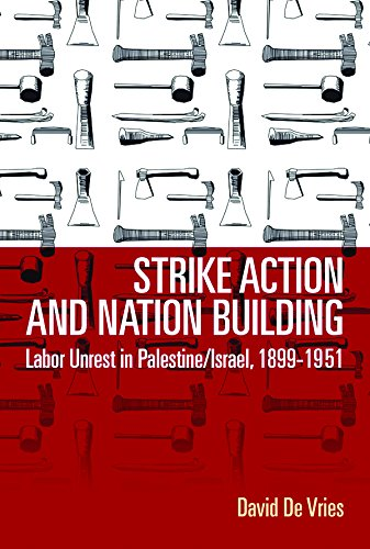 9781782388098: Strike Action and Nation Building: Labor Unrest in Palestine/Israel, 1899-1951