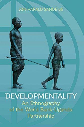 Developmentality: An Ethnography of the World Bank-Uganda Partnetship: Sande Lie, Jon Harald